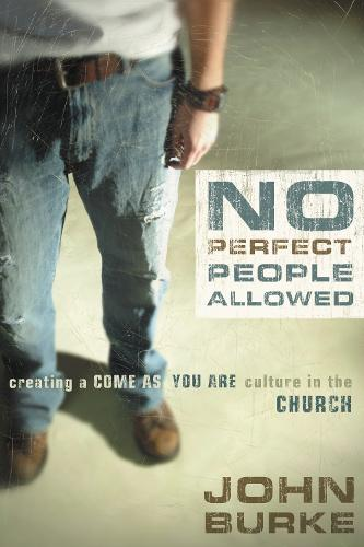 No Perfect People Allowed: Creating a Come-as-You-Are Culture in the Church (Paperback)