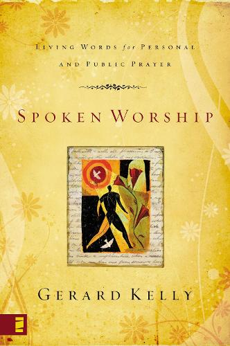 Spoken Worship: Living Words for Personal and Public Prayer (Paperback)