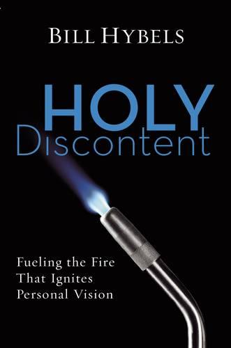 Holy Discontent: Fueling the Fire That Ignites Personal Vision (Paperback)