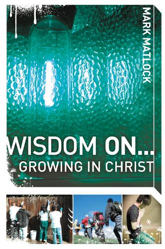 Wisdom On ... Growing in Christ - Wisdom Series (Paperback)