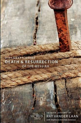 Death and Resurrection of the Messiah Discovery Guide: 10 Faith Lessons - Faith Lessons (Paperback) 04 (Paperback)