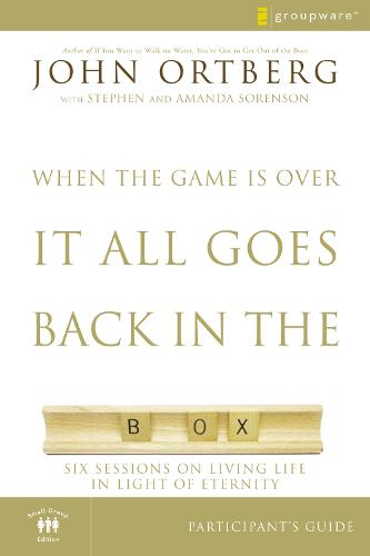 When the Game Is Over, It All Goes Back in the Box Participant's Guide: Six Sessions on Living Life in the Light of Eternity (Paperback)