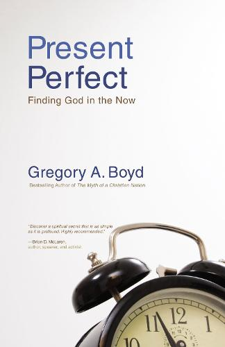 Present Perfect: Finding God in the Now (Paperback)