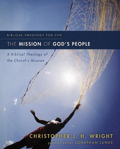 The Mission of God's People: A Biblical Theology of the Church's Mission - Biblical Theology for Life (Paperback)