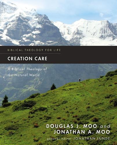 Creation Care: A Biblical Theology of the Natural World - Biblical Theology for Life (Paperback)