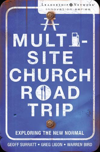 A Multi-Site Church Roadtrip: Exploring the New Normal - Leadership Network Innovation Series (Paperback)