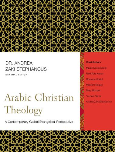 Arabic Christian Theology: A Contemporary Global Evangelical Perspective (Hardback)