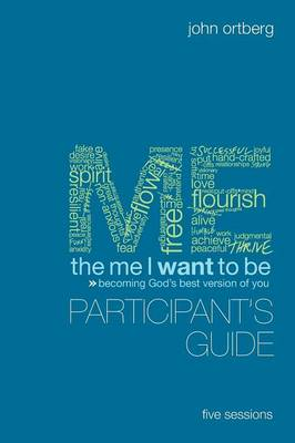 The Me I Want to be Participant's Guide: Becoming God's Best Version of You (Paperback)