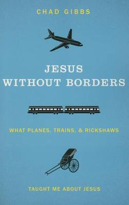 Jesus without Borders: What Planes, Trains, and Rickshaws Taught Me about Jesus (Paperback)