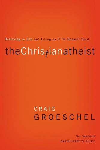 The Christian Atheist Participant's Guide: Believing in God but Living as If He Doesn't Exist (Paperback)