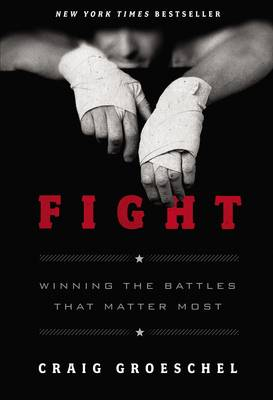 Fight: Winning the Battles That Matter Most (Hardback)