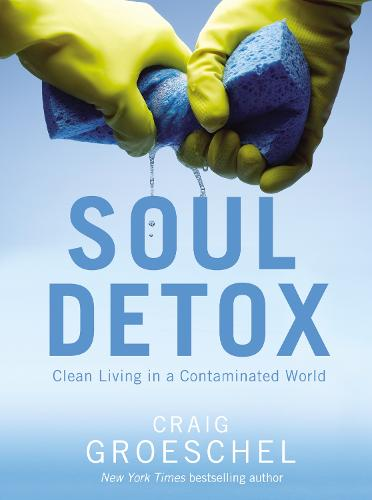 Soul Detox: Clean Living in a Contaminated World (Paperback)