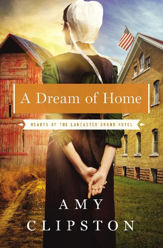 A Dream of Home - Hearts of the Lancaster Grand Hotel 3 (Paperback)
