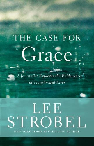 The Case for Grace: A Journalist Explores the Evidence of Transformed Lives - Case for ... Series (Paperback)