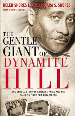 The Gentle Giant of Dynamite Hill: The Untold Story of Arthur Shores and His Family's Fight for Civil Rights (Paperback)