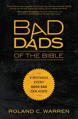 Bad Dads of the Bible: 8 Mistakes  Every Good Dad  Can Avoid (Paperback)