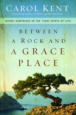 Between a Rock and a Grace Place: Divine Surprises in the Tight Spots of Life (Paperback)