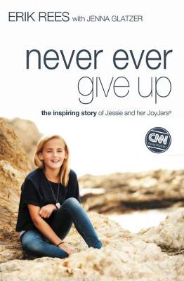 Never Ever Give Up: The Inspiring Story of Jessie and Her JoyJars (Paperback)