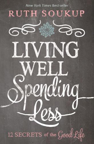 Living Well, Spending Less: 12 Secrets of the Good Life (Paperback)