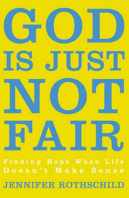 God Is Just Not Fair: Finding Hope When Life Doesn't Make Sense (Paperback)