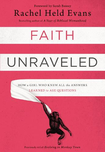 Faith Unraveled: How a Girl Who Knew All the Answers Learned to Ask Questions (Paperback)
