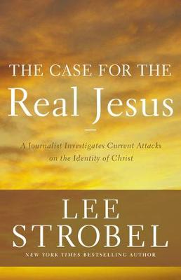 The Case for the Real Jesus: A Journalist Investigates Current Attacks on the Identity of Christ - Case for ... Series (Paperback)
