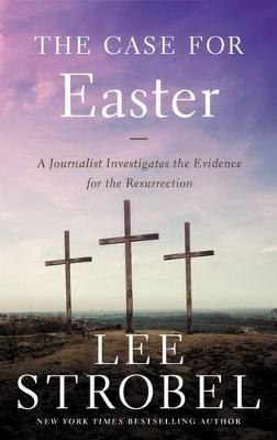 The Case for Easter: A Journalist Investigates the Evidence for the Resurrection - Case for ... Series (Paperback)