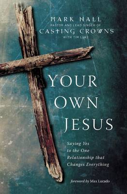 Your Own Jesus: Saying Yes to the One Relationship that Changes Everything (Paperback)