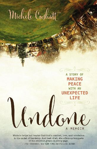 Undone: A Story of Making Peace With an Unexpected Life (Paperback)