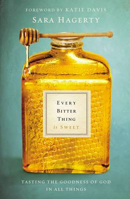 Every Bitter Thing Is Sweet: Tasting the Goodness of God in All Things (Hardback)