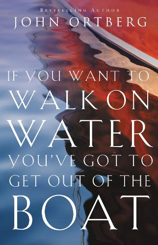 If You Want to Walk on Water, You've Got to Get Out of the Boat (Paperback)
