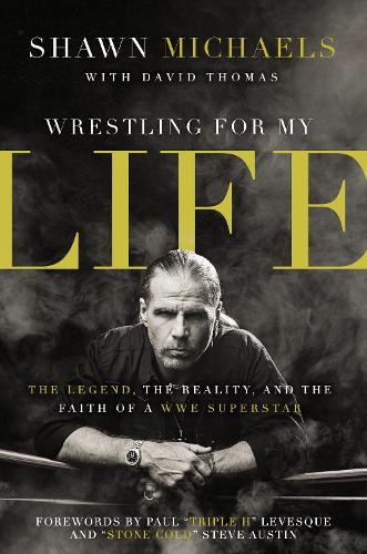Wrestling for My Life: The Legend, the Reality, and the Faith of a WWE Superstar (Hardback)