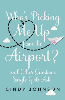 Who's Picking Me Up from the Airport?: And Other Questions Single Girls Ask (Paperback)