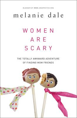 Women are Scary: The Totally Awkward Adventure of Finding Mom Friends (Paperback)