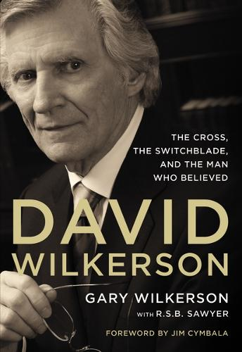 David Wilkerson: The Cross, the Switchblade, and the Man Who Believed (Paperback)