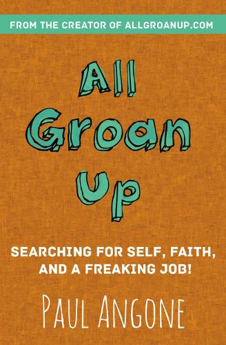 All Groan Up: Searching for Self, Faith, and a Freaking Job! (Paperback)