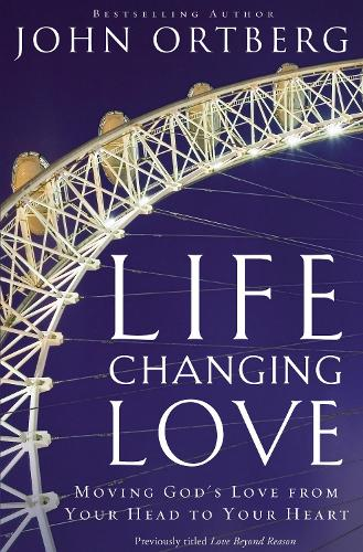 Life-Changing Love: Moving God's Love from Your Head to Your Heart (Paperback)