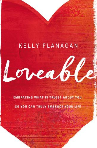 Loveable: Embracing What Is Truest About You, So You Can Truly Embrace Your Life (Paperback)
