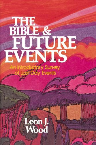 The Bible and Future Events: An Introductory Survey of Last-Day Events (Paperback)