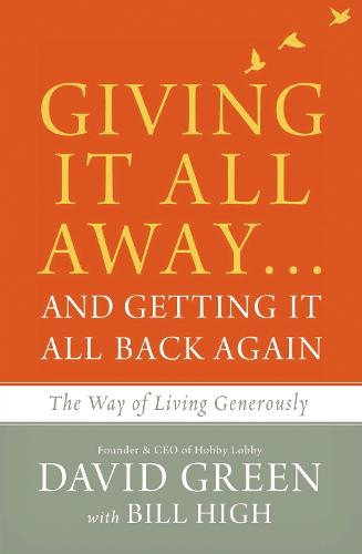 Giving It All Away...and Getting It All Back Again: The Way of Living Generously (Paperback)