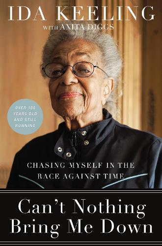 Can't Nothing Bring Me Down: Chasing Myself in the Race against Time (Hardback)