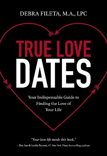 True Love Dates: Your Indispensable Guide to Finding the Love of Your Life (Paperback)