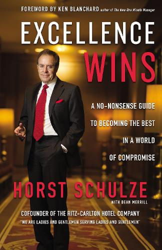 Excellence Wins: A No-Nonsense Guide to Becoming the Best in a World of Compromise (Hardback)