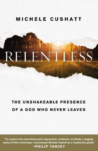 Relentless: The Unshakeable Presence of a God Who Never Leaves (Paperback)
