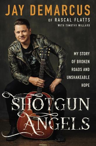 Shotgun Angels: My Story of Broken Roads and Unshakeable Hope (Hardback)