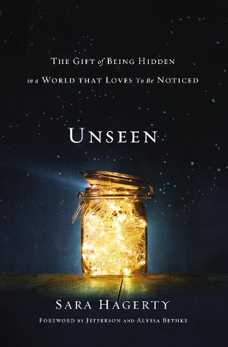 Unseen: The Gift of Being Hidden in a World That Loves to Be Noticed (Paperback)