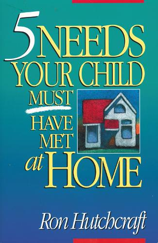 Five Needs Your Child Must Have Met at Home (Paperback)