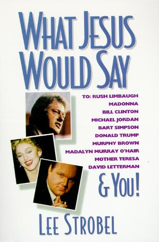 What Jesus Would Say: To Rush Limbaugh, Madonna, Bill Clinton, Michael Jordan, Bart Simpson, and You (Paperback)
