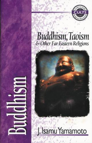 Buddhism: Buddhism, Taoism and Other Far Eastern Religions - Zondervan Guide to Cults and Religious Movements (Paperback)