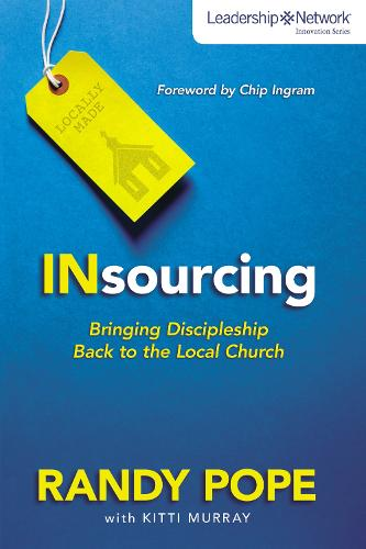 Insourcing: Bringing Discipleship Back to the Local Church - Leadership Network Innovation Series (Paperback)